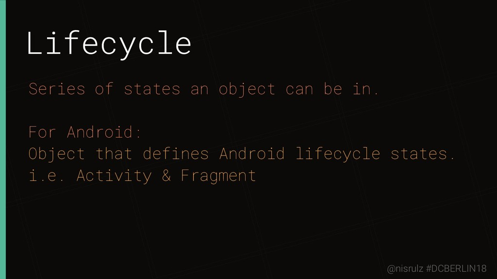 Lifecycle Series of states an object can be in....