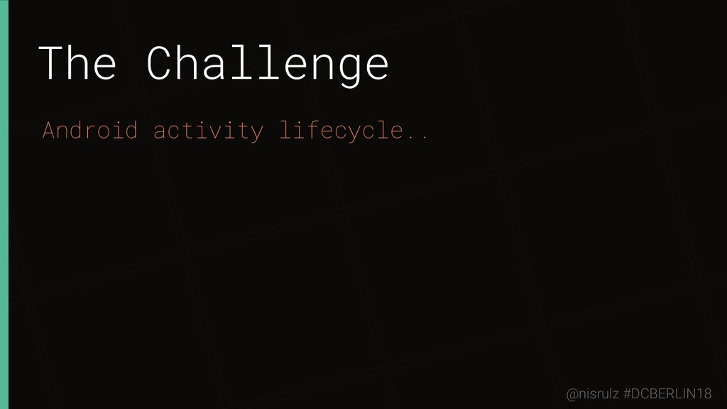 The Challenge Android activity lifecycle.. @nis...