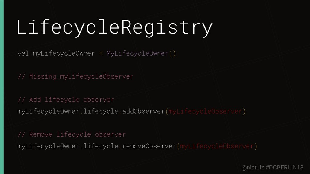 LifecycleRegistry val myLifecycleOwner = MyLife...