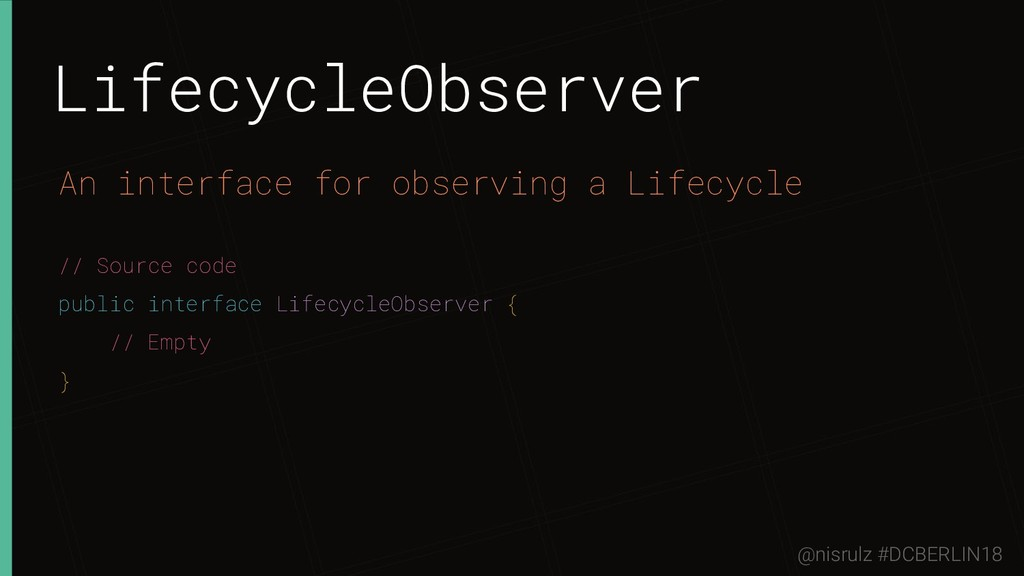 LifecycleObserver An interface for observing a ...
