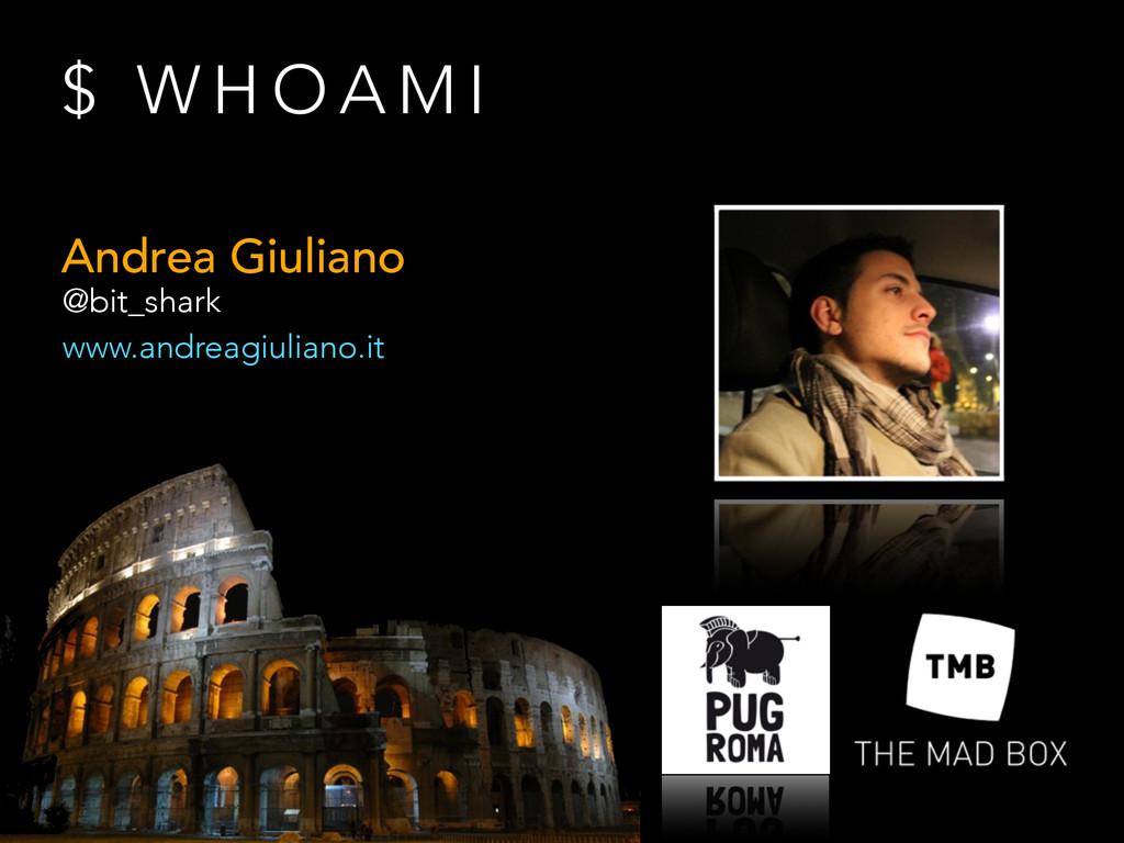 $ W H O A M I Andrea Giuliano @bit_shark www.an...