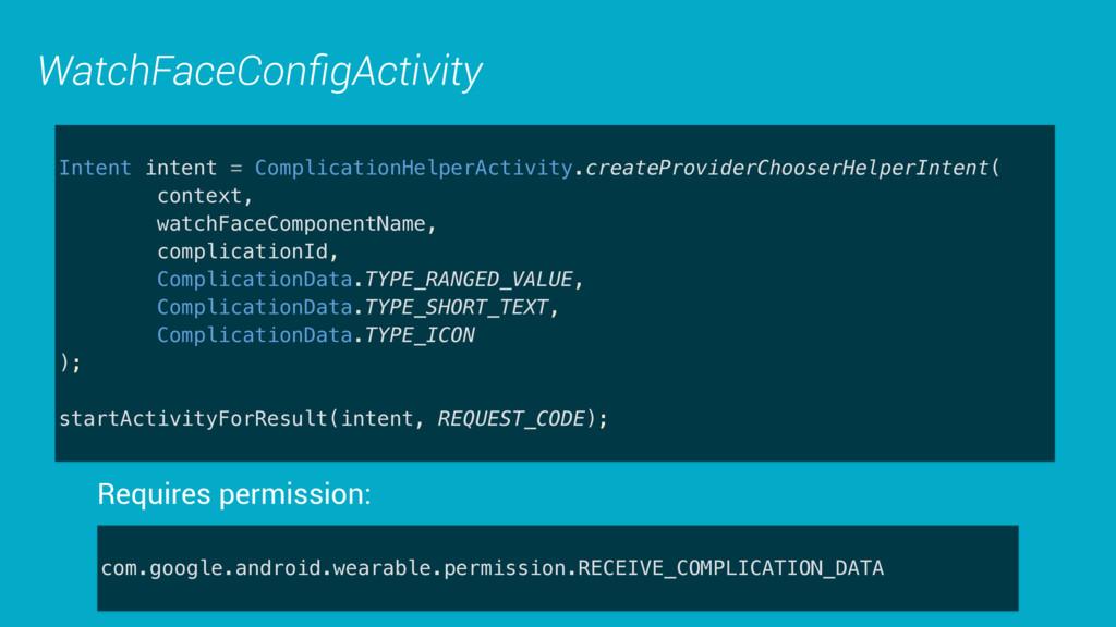 WatchFaceConfigActivity Intent intent = Complica...