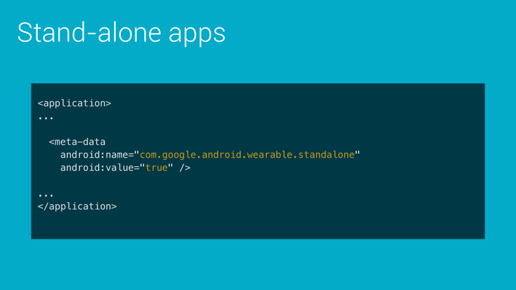 Stand-alone apps <application> ... <meta-data a...