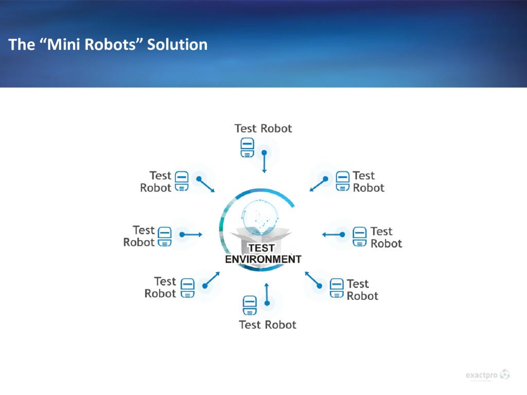 "The ""Mini Robots"" Solution"