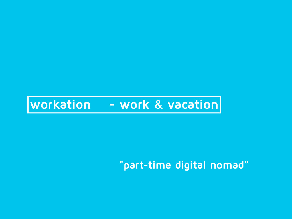 "workation - work & vacation ""part-time digital ..."