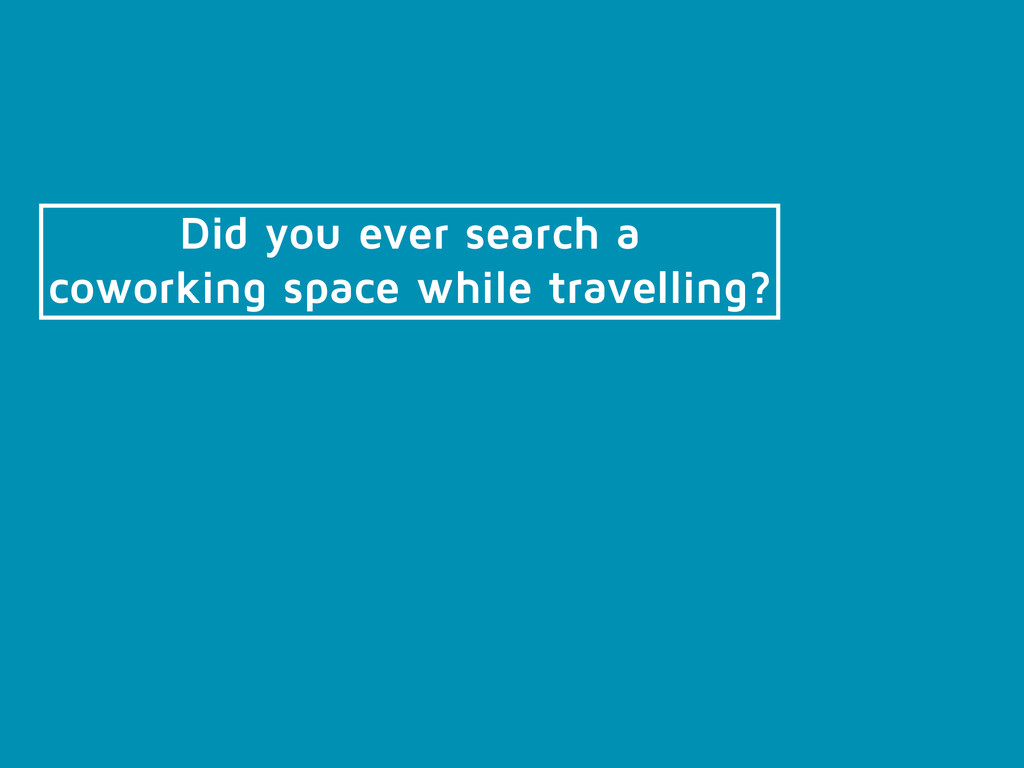 Did you ever search a coworking space while tra...