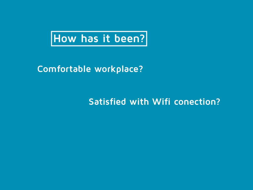 How has it been? Satisfied with Wifi conection?...