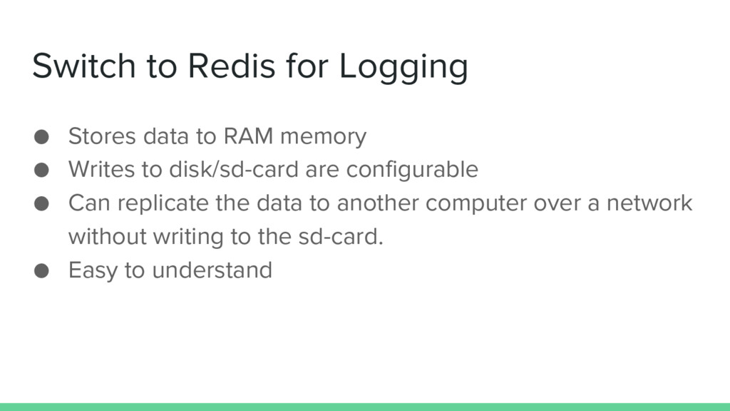 Switch to Redis for Logging ● Stores data to RA...