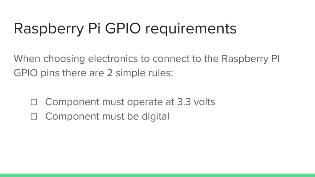 Raspberry Pi GPIO requirements When choosing el...
