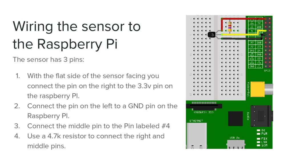 Wiring the sensor to the Raspberry Pi The senso...