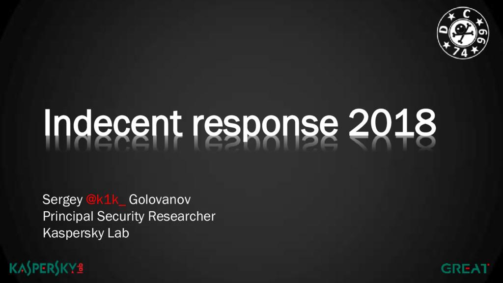 Indecent response 2018 Sergey @k1k_ Golovanov P...
