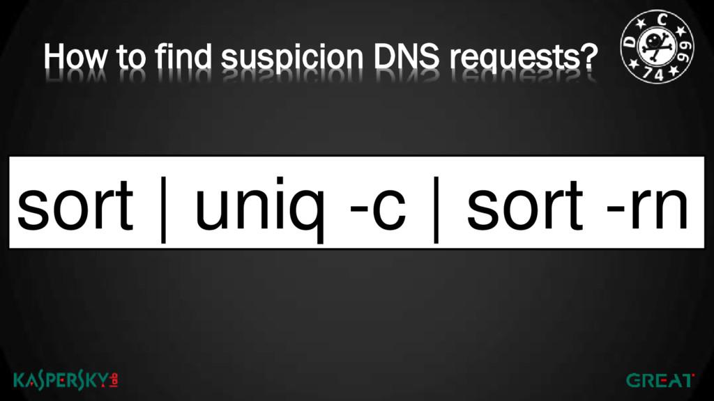 How to find suspicion DNS requests? sort | uniq...