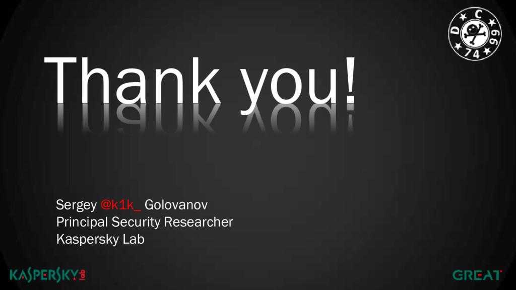 Thank you! Sergey @k1k_ Golovanov Principal Sec...