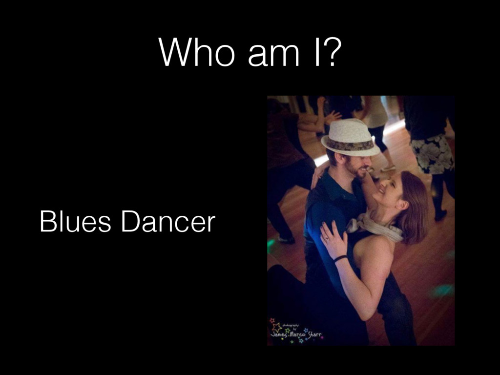 Who am I? Blues Dancer