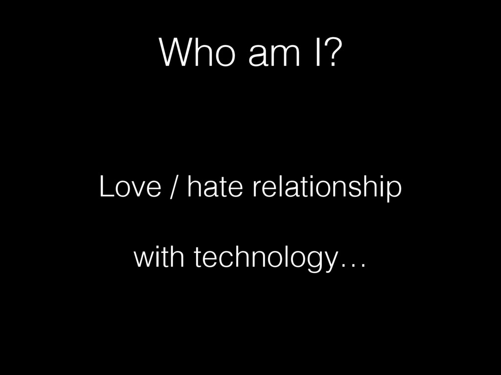 Who am I? Love / hate relationship