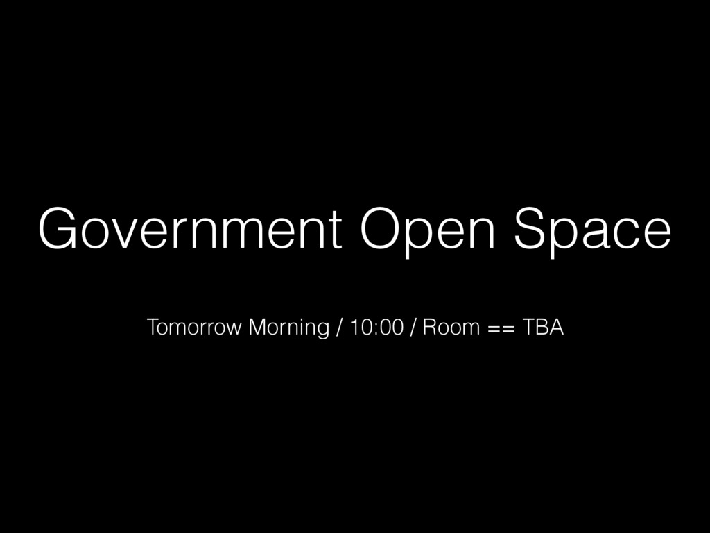 Government Open Space Tomorrow Morning / 10:00 ...