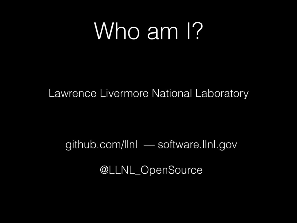 Who am I? Lawrence Livermore National Laborator...