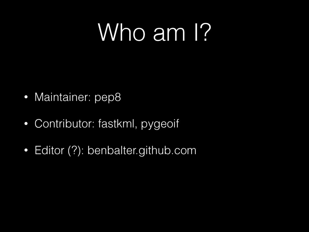 Who am I? • Maintainer: pep8 • Contributor: fas...