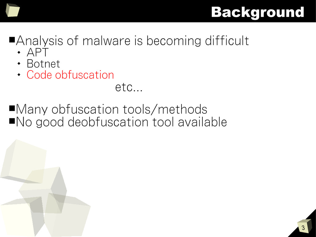 3 Background ■Analysis of malware is becoming d...