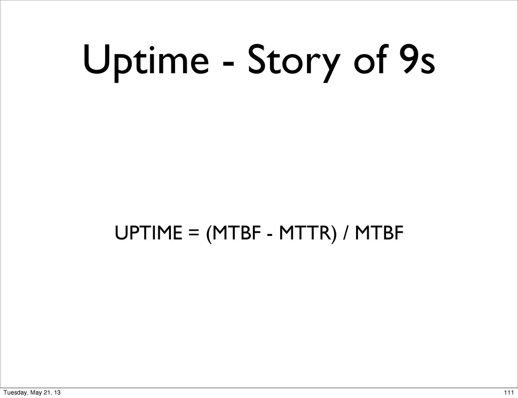 Uptime - Story of 9s UPTIME = (MTBF - MTTR) / M...