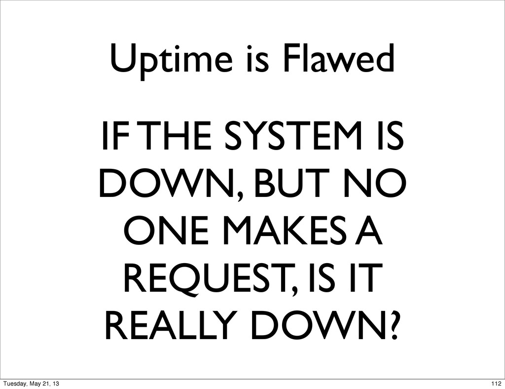 Uptime is Flawed IF THE SYSTEM IS DOWN, BUT NO ...