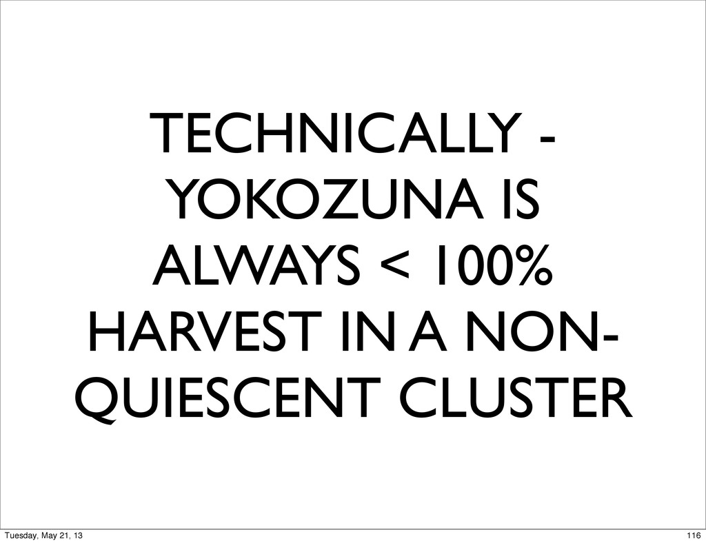 TECHNICALLY - YOKOZUNA IS ALWAYS < 100% HARVEST...