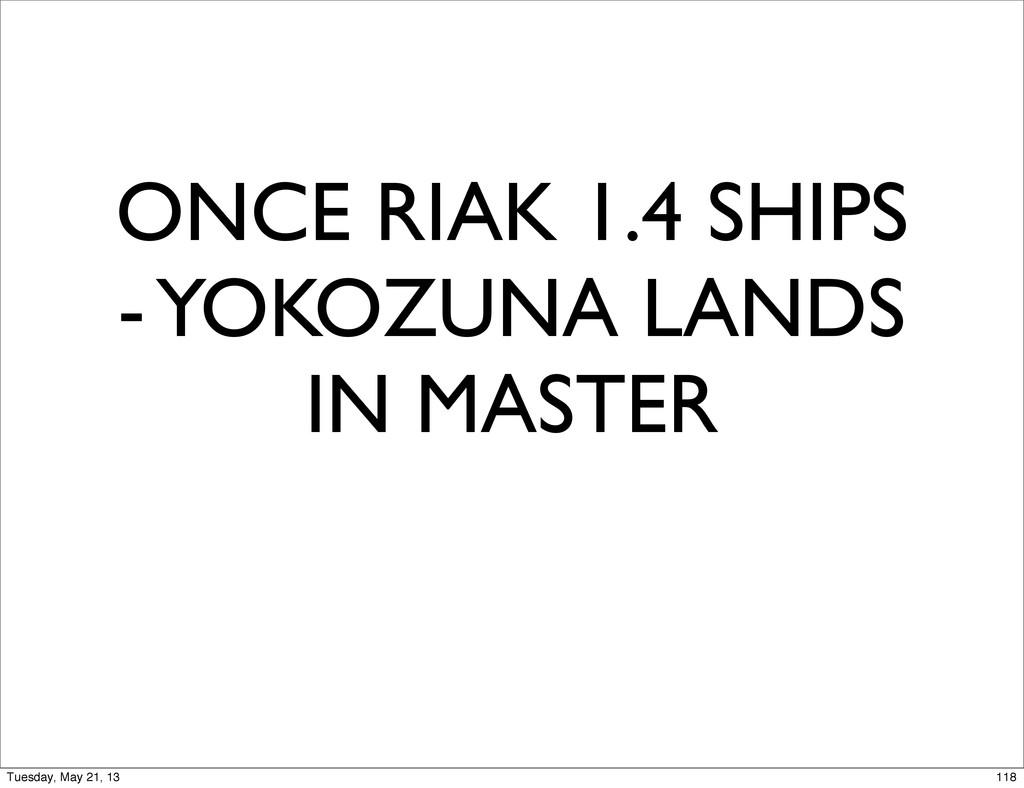 ONCE RIAK 1.4 SHIPS - YOKOZUNA LANDS IN MASTER ...