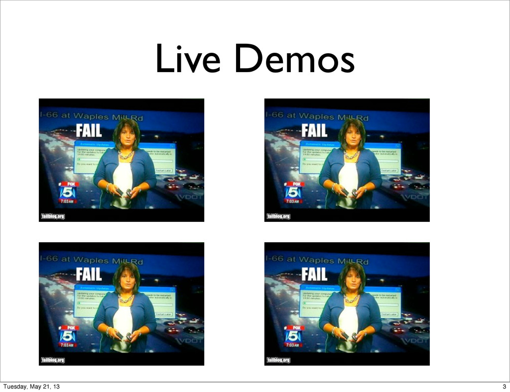 Live Demos 3 Tuesday, May 21, 13