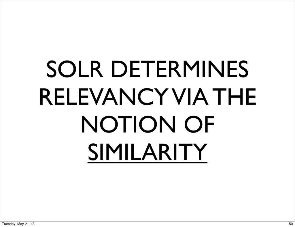SOLR DETERMINES RELEVANCY VIA THE NOTION OF SIM...
