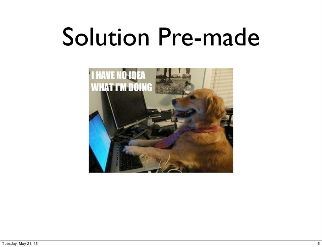Solution Pre-made 6 Tuesday, May 21, 13