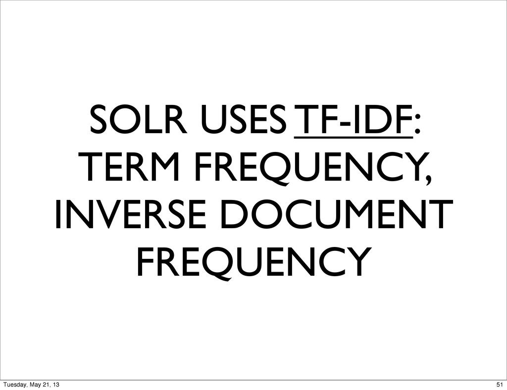 SOLR USES TF-IDF: TERM FREQUENCY, INVERSE DOCUM...