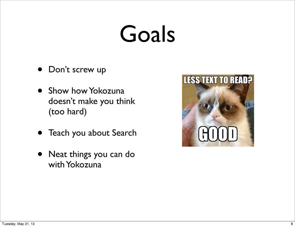 Goals • Don't screw up • Show how Yokozuna does...