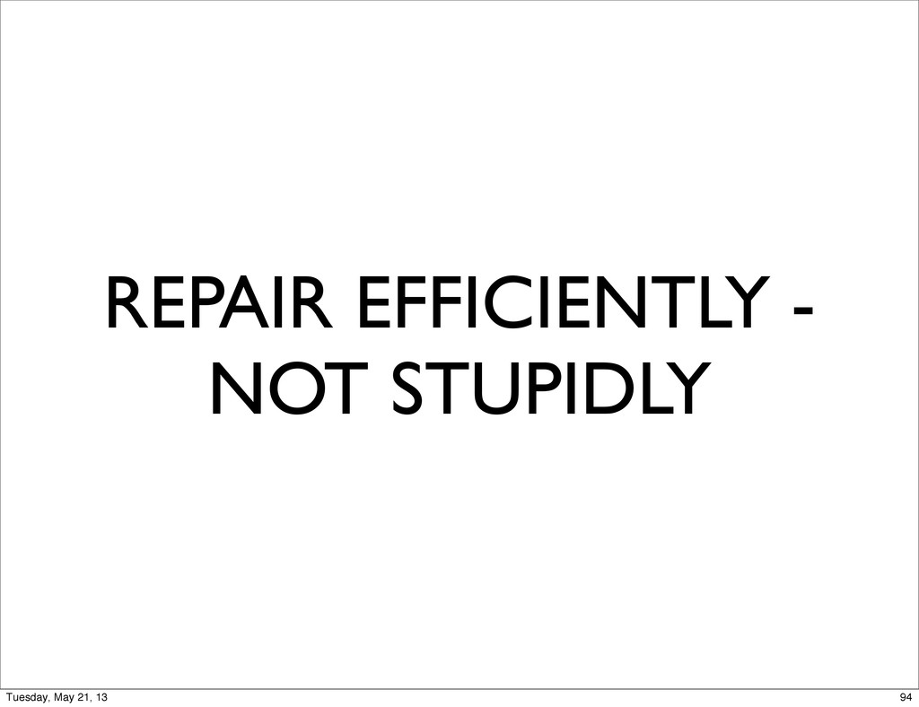 REPAIR EFFICIENTLY - NOT STUPIDLY 94 Tuesday, M...