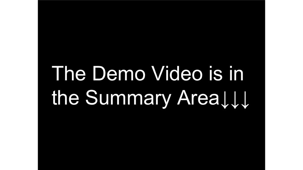 The Demo Video is in the Summary Area↓↓↓