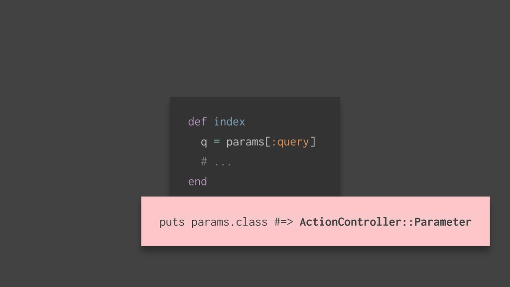 def index q = params[:query] # ... end puts par...