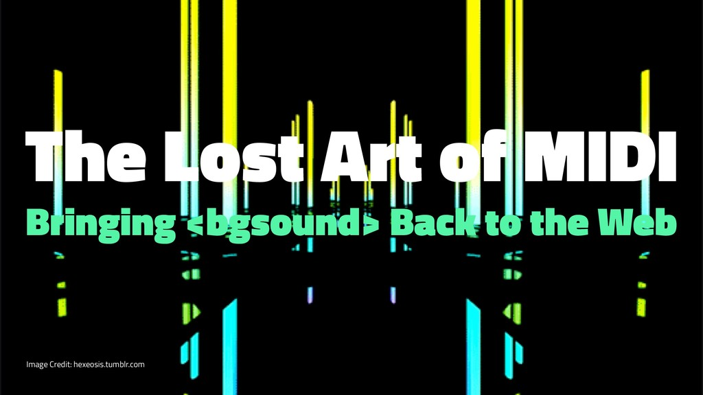 The Lost Art of MIDI Bringing <bgsound> Back to...