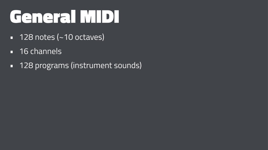 General MIDI • 128 notes (~10 octaves) • 16 cha...