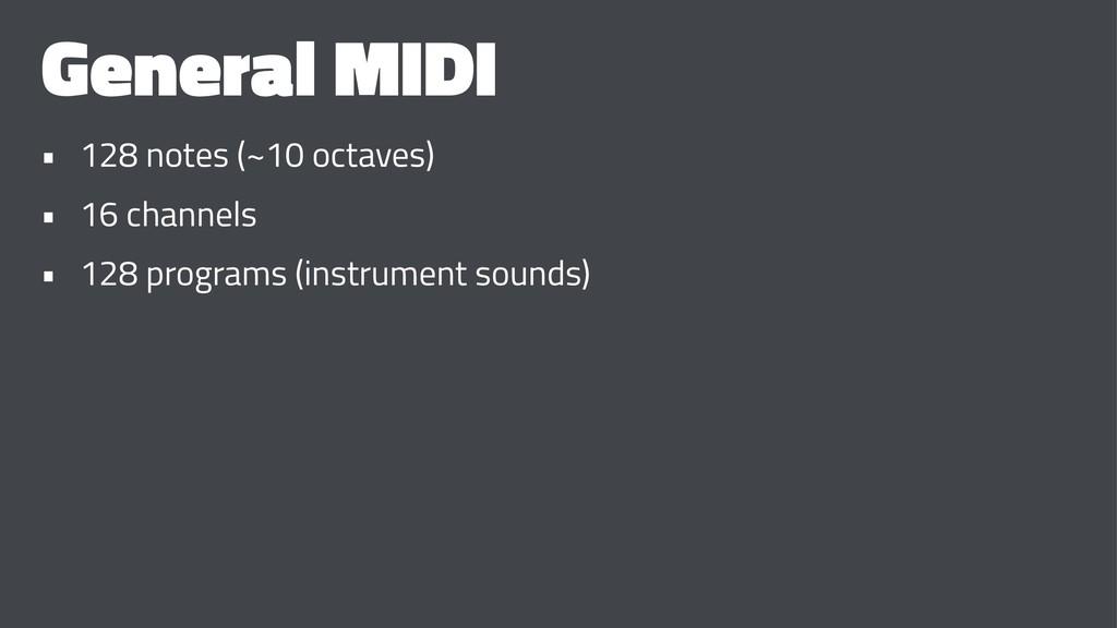 General MIDI • 128 notes (~10 octaves) • 16 cha...
