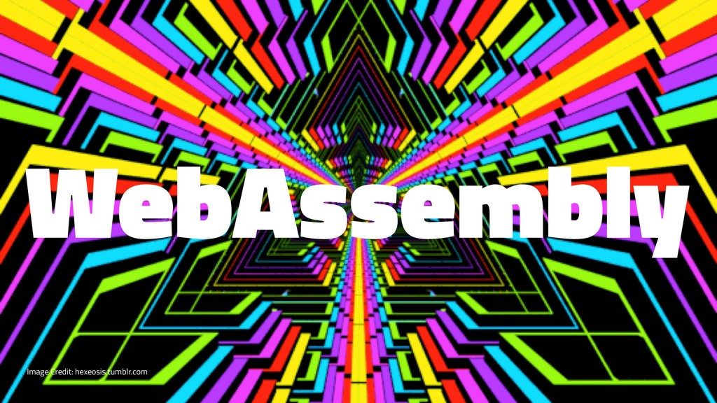 WebAssembly Image Credit: hexeosis.tumblr.com