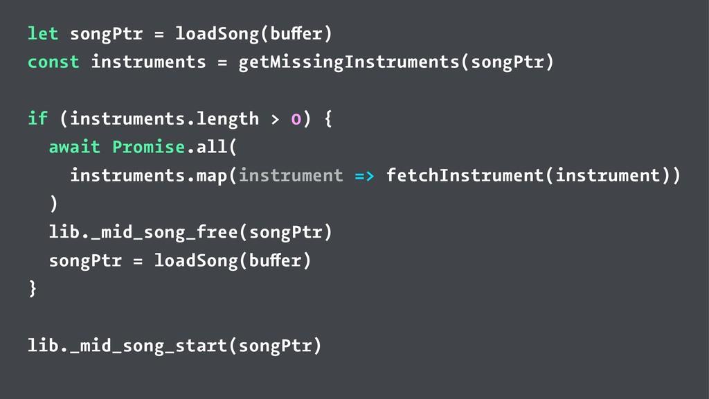 let songPtr = loadSong(buffer) const instrument...