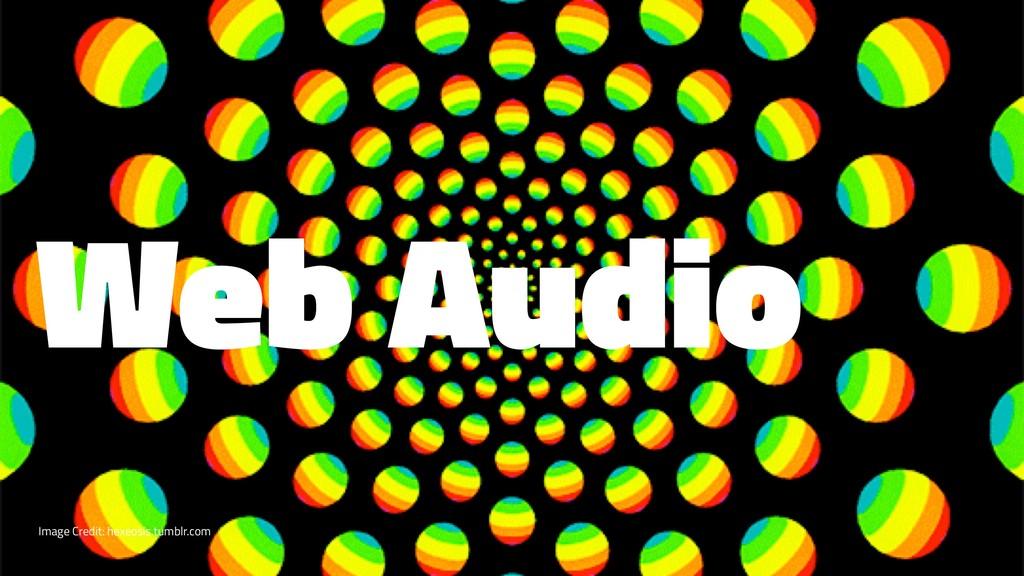 Web Audio Image Credit: hexeosis.tumblr.com