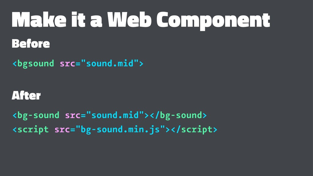 "Make it a Web Component Before <bgsound src=""so..."