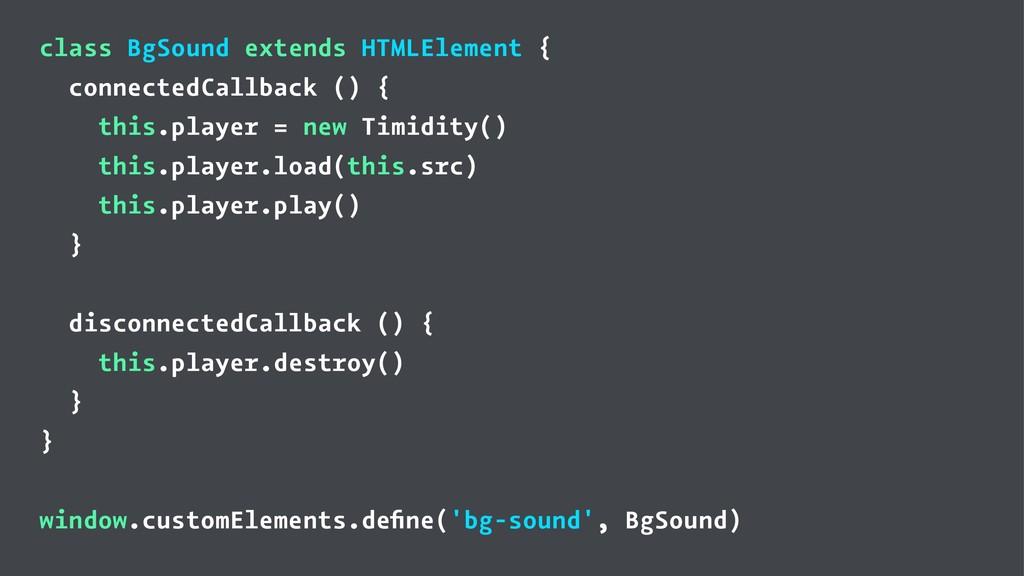 class BgSound extends HTMLElement { connectedCa...