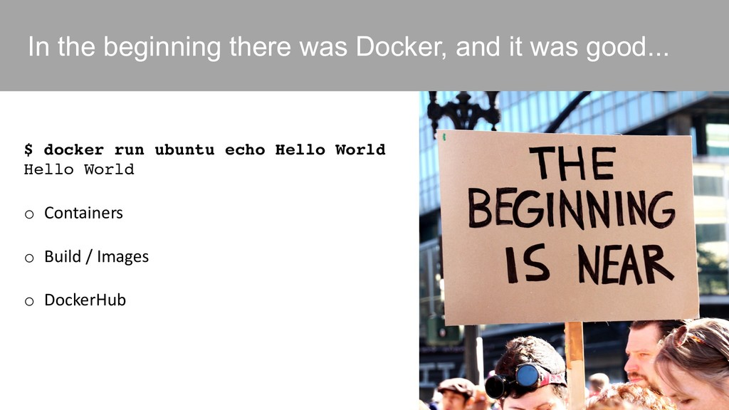 In the beginning there was Docker, and it was g...