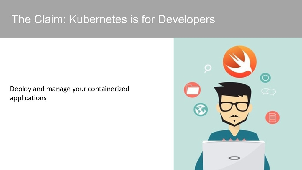 The Claim: Kubernetes is for Developers Deploy ...