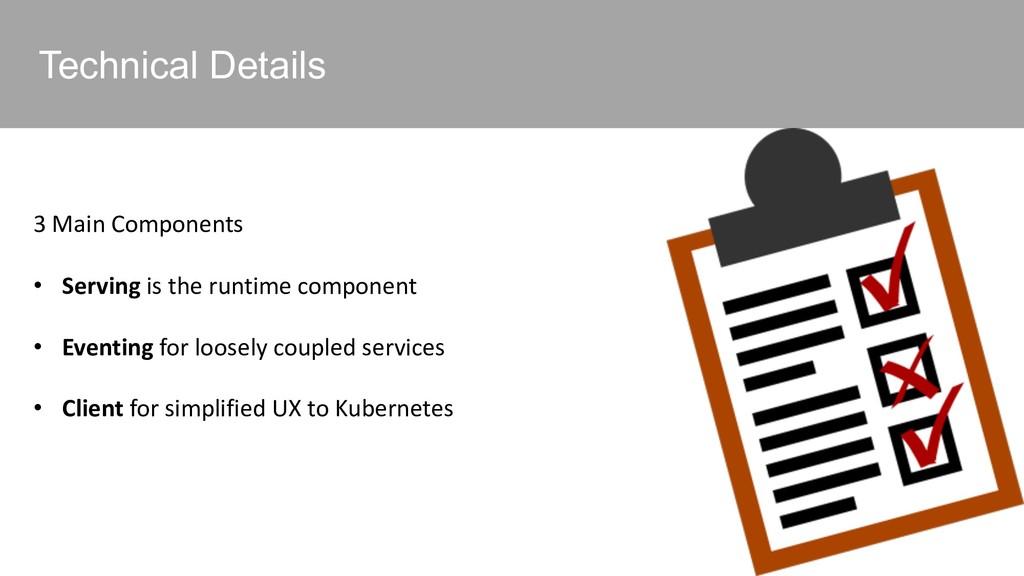 Technical Details 3 Main Components • Serving i...