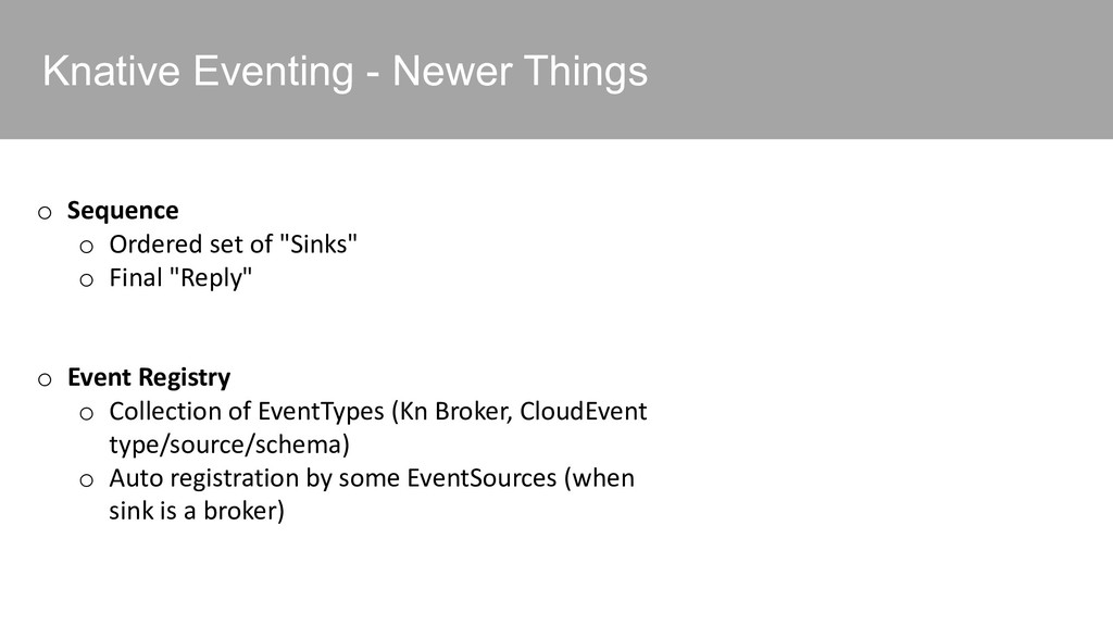 Knative Eventing - Newer Things o Sequence o Or...