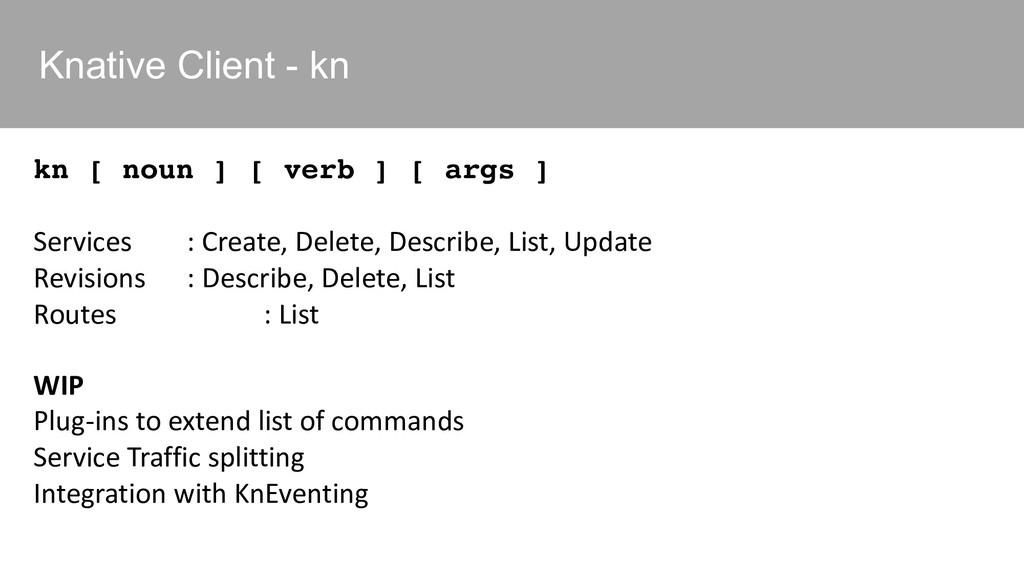 Knative Client - kn kn [ noun ] [ verb ] [ args...