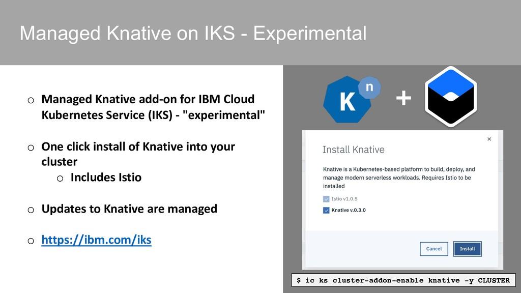 Managed Knative on IKS - Experimental o Managed...