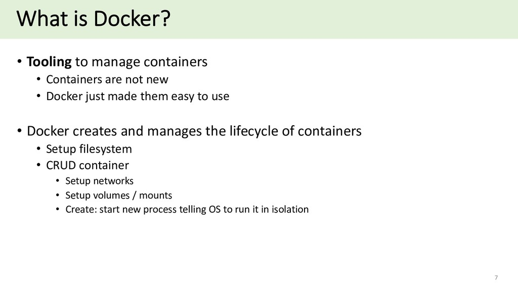 What is Docker? • Tooling to manage containers ...